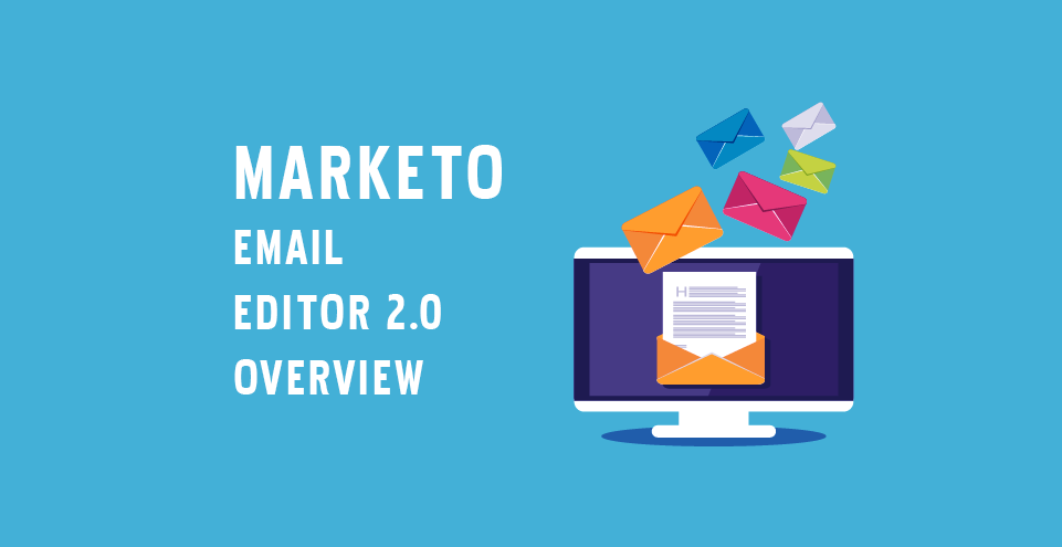 Marketo Email Editor 2.0 Overview